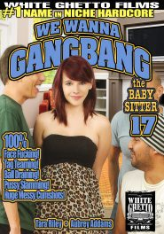 We Wanna Gang Bang The Babysitter #17 - Part 2